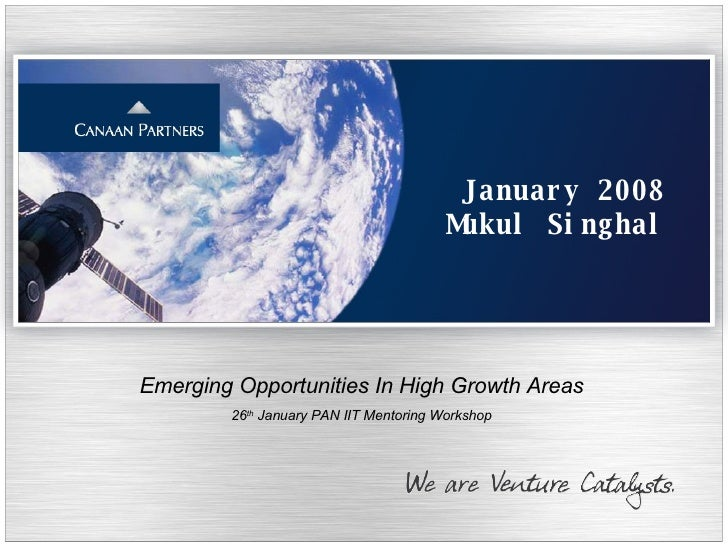 January 2008 Mukul Singhal Emerging Opportunities In High Growth Areas 26 th  January PAN IIT Mentoring Workshop