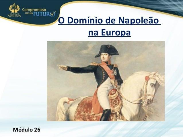 O Domínio de Napoleão  na Europa  Módulo 26