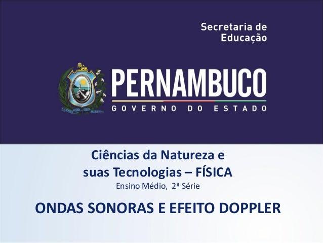 Ciências da Natureza e     suas Tecnologias – FÍSICA          Ensino Médio, 2ª SérieONDAS SONORAS E EFEITO DOPPLER