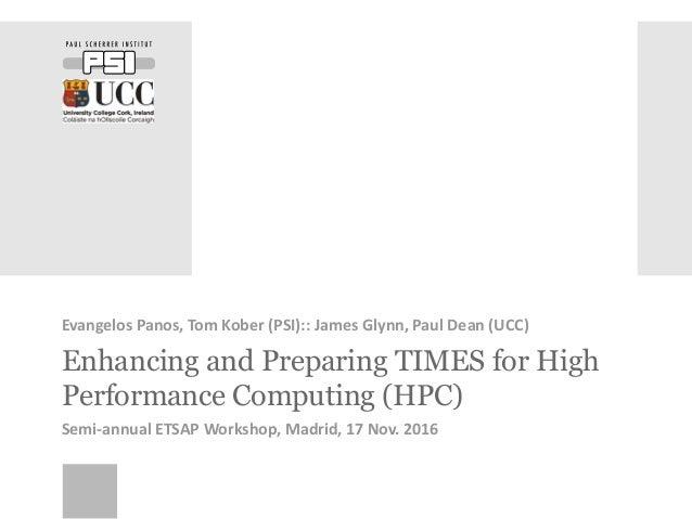 Enhancing and Preparing TIMES for High Performance Computing (HPC) Evangelos Panos, Tom Kober (PSI):: James Glynn, Paul De...