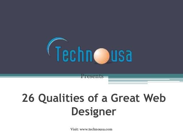 Presents 26 Qualities of a Great Web Designer Visit: www.technousa.com