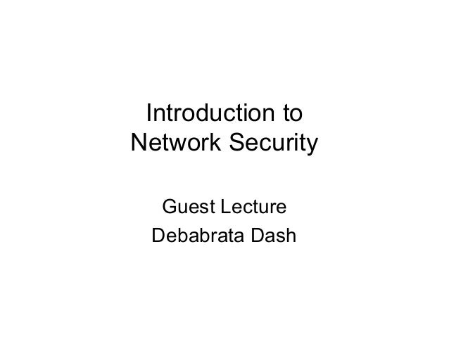 Introduction to Network Security Guest Lecture Debabrata Dash