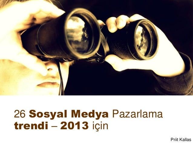26 Sosyal Medya Pazarlamatrendi – 2013 için                            Priit Kallas