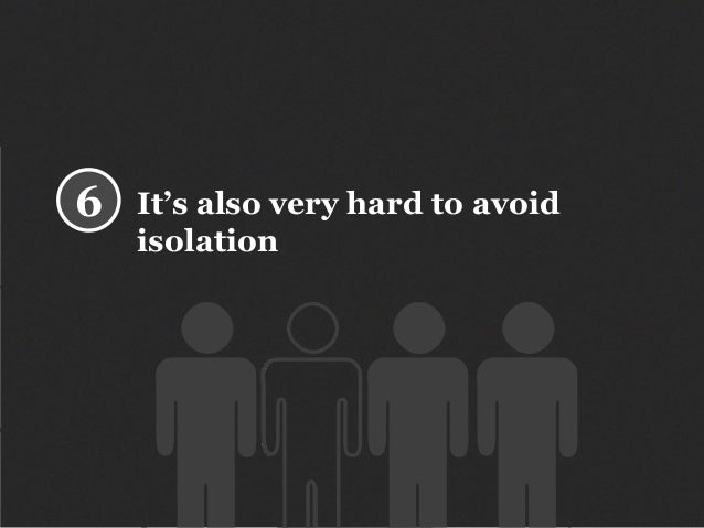It's also very hard to avoid isolation 6