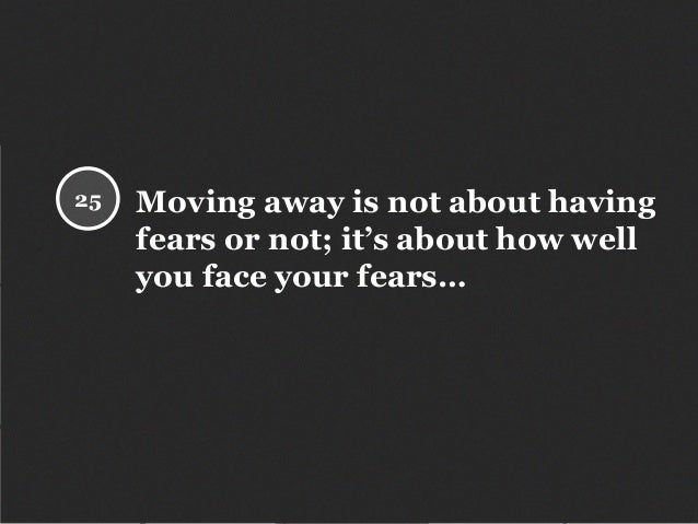 Moving away is not about having fears or not; it's about how well you face your fears… 25