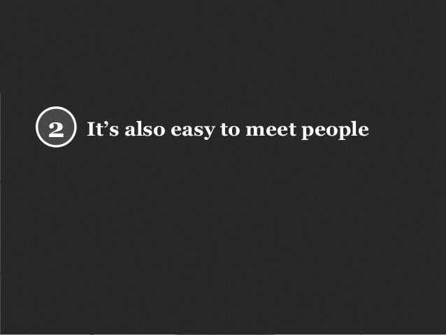 It's also easy to meet people2