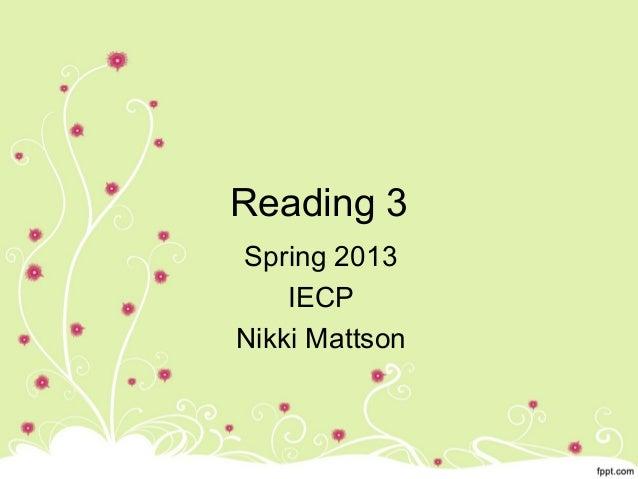 Reading 3Spring 2013    IECPNikki Mattson
