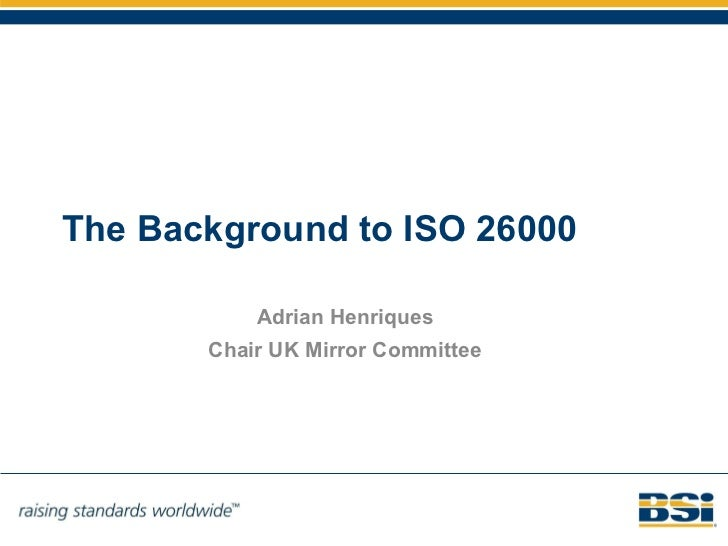 The Background to ISO 26000 Adrian Henriques Chair UK Mirror Committee