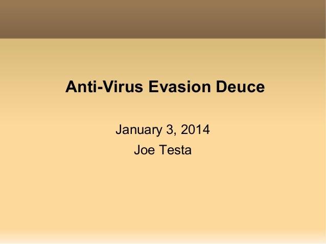 Anti-Virus Evasion Deuce January 3, 2014 Joe Testa