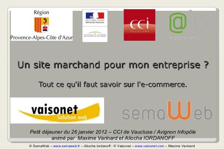 Un site marchand pour mon entreprise ? Tout ce qu'il faut savoir sur l'e-commerce. Petit déjeuner du 26 janvier 2012 – CCI...