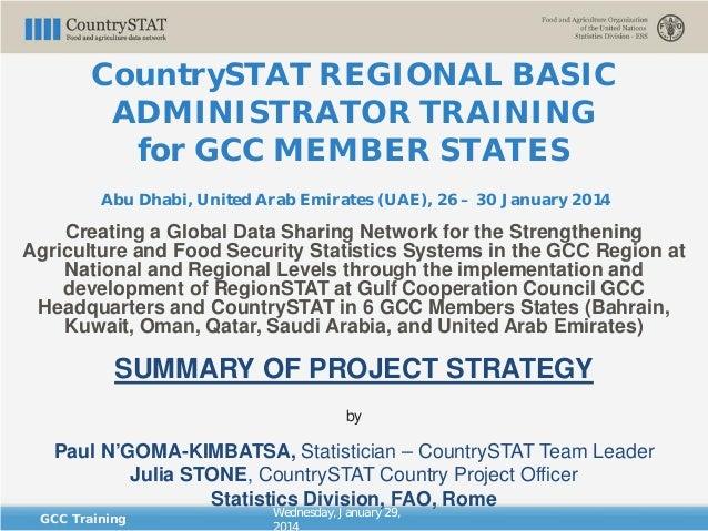 CountrySTAT REGIONAL BASIC ADMINISTRATOR TRAINING for GCC MEMBER STATES Abu Dhabi, United Arab Emirates (UAE), 26 – 30 Jan...