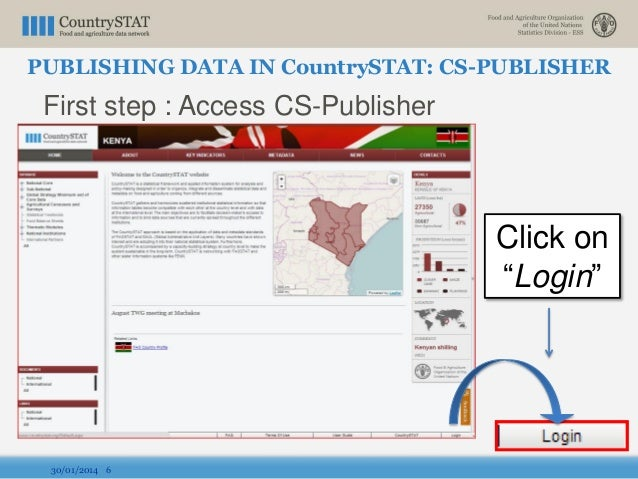 """PUBLISHING DATA IN CountrySTAT: CS-PUBLISHER First step : Access CS-Publisher 30/01/2014 6 Click on """"Login"""""""
