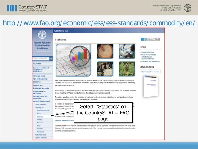 """http://www.fao.org/economic/ess/ess-standards/commodity/en/ Select """"Statistics"""" on the CountrySTAT – FAO page"""