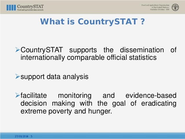 CountrySTAT supports the dissemination of internationally comparable official statistics support data analysis facilita...