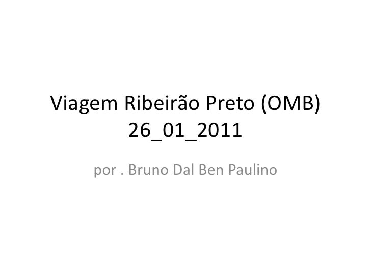 Viagem Ribeirão Preto (OMB)26_01_2011<br />por . Bruno Dal Ben Paulino<br />