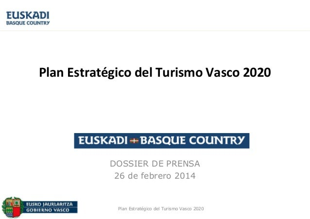 Plan Estratégico del Turismo Vasco 2020  DOSSIER DE PRENSA 26 de febrero 2014  Plan Estratégico del Turismo Vasco 2020
