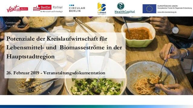 Potenziale der Kreislaufwirtschaft für Lebensmittel- und Biomasseströme in der Hauptstadtregion 26. Februar 2019 - Veranst...