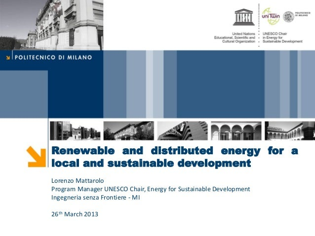 Renewable and distributed energy for alocal and sustainable developmentLorenzo MattaroloProgram Manager UNESCO Chair, Ener...