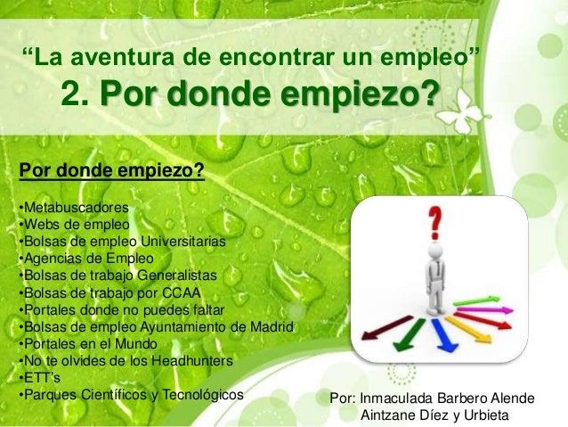 """""""La aventura de encontrar un empleo""""  2. Por donde empiezo?  Por donde empiezo?  •Metabuscadores  •Webs de empleo  •Bolsas..."""