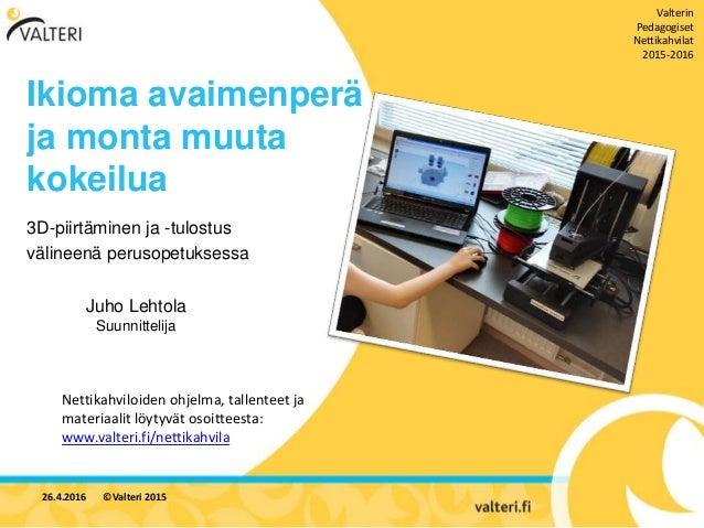 Ikioma avaimenperä ja monta muuta kokeilua Juho Lehtola Suunnittelija 26.4.2016 ©Valteri 2015 Nettikahviloiden ohjelma, ta...