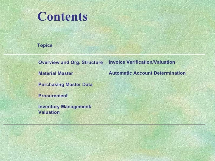 Contents Invoice Verification/Valuation Automatic Account Determination Overview and Org. Structure Material Master Purcha...