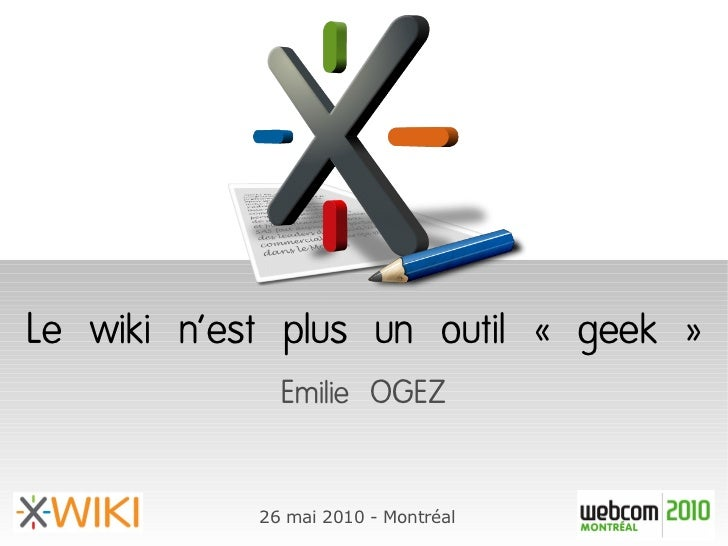 Le wiki n'est plus un outil «geek»               Emilie OGEZ              26 mai 2010 - Montréal