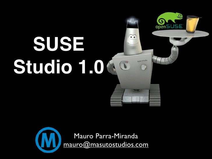 SUSE Studio 1.0          Mauro Parra-Miranda      mauro@masutostudios.com