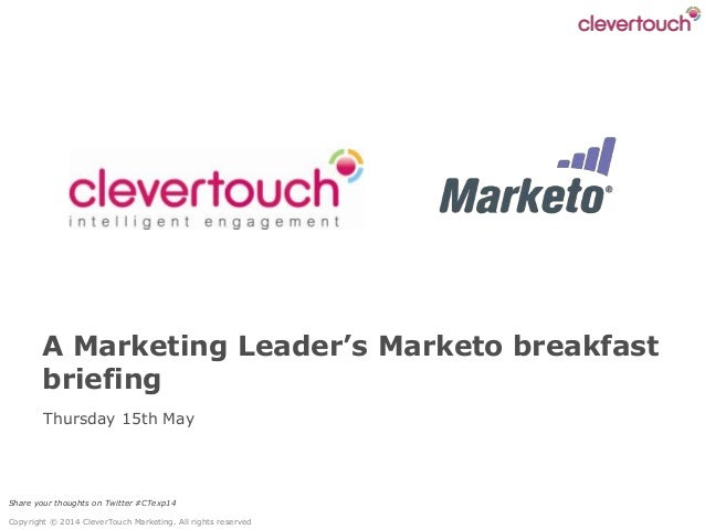 Share your thoughts on Twitter #CTexp14 Copyright © 2014 CleverTouch Marketing. All rights reserved Thursday 15th May A Ma...
