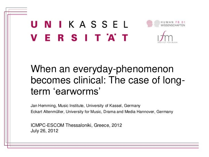 When an everyday-phenomenonbecomes clinical: The case of long-term 'earworms'Jan Hemming, Music Institute, University of K...