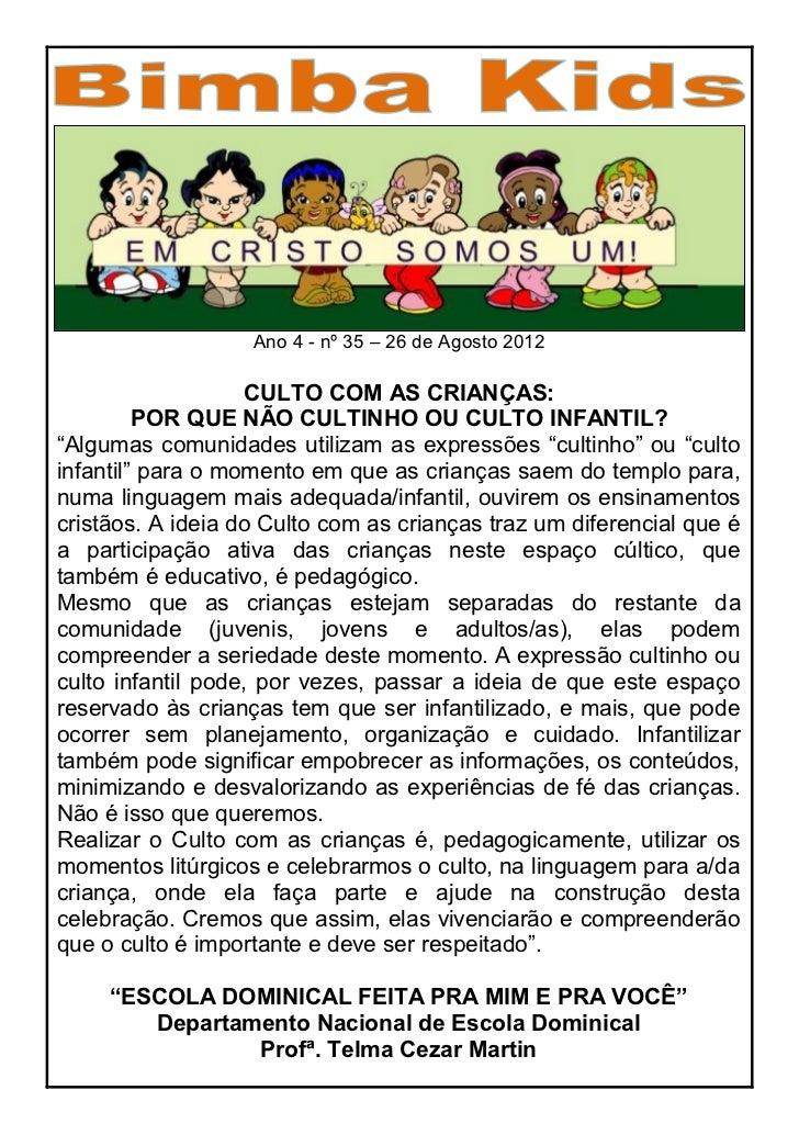 Ano 4 - nº 35 – 26 de Agosto 2012                    CULTO COM AS CRIANÇAS:         POR QUE NÃO CULTINHO OU CULTO INFANTIL...