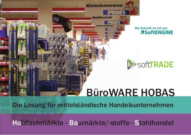 BüroWARE HOBAS Die Lösung für mittelständische Handelsunternehmen  Holzfachmärkte - Baumärkte/-stoffe - Stahlhandel