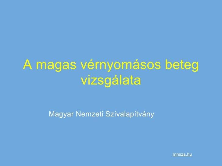 A magas vérnyomásos beteg vizsgálata Magyar Nemzeti Szívalapítvány mnsza.hu