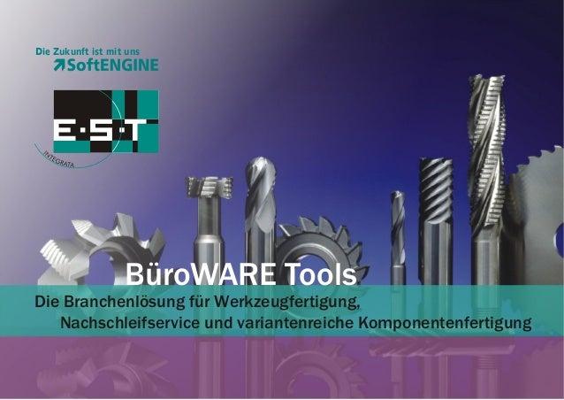 Die Zukunft ist mit uns  BüroWARE Tools Die Branchenlösung für Werkzeugfertigung, Nachschleifservice und variantenreiche K...