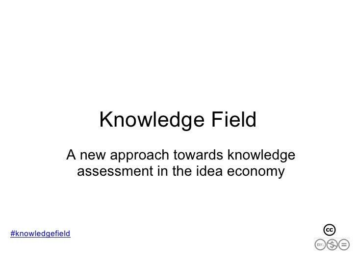 Knowledge Field              A new approach towards knowledge               assessment in the idea economy    #knowledgefi...