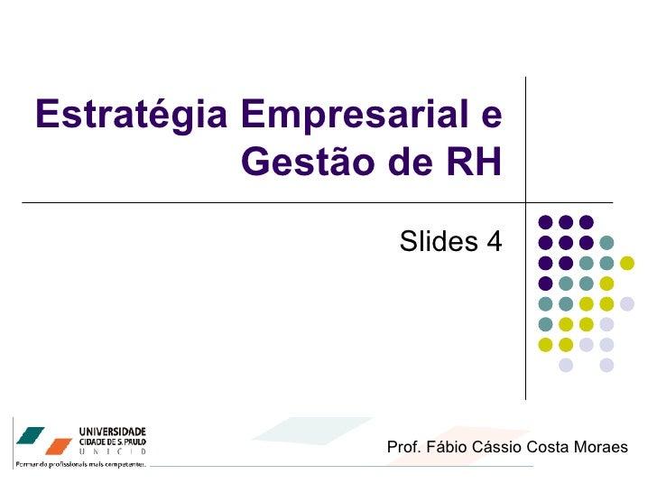 Estratégia Empresarial e Gestão de RH Prof. Fábio Cássio Costa Moraes Slides 4