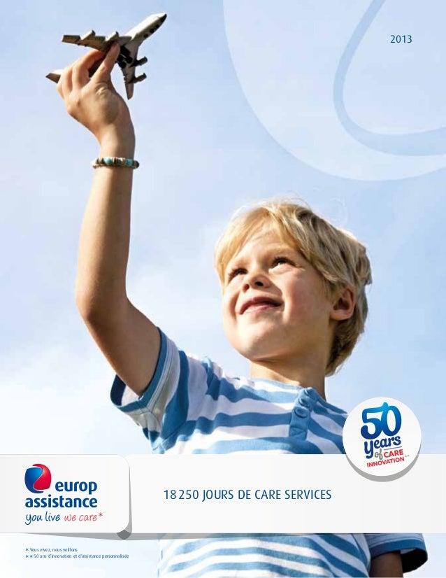 2013  18 250 JOURS DE CARE SERVICES  Vous vivez, nous veillons  50 ans d'innovation et d'assistance personnalisée