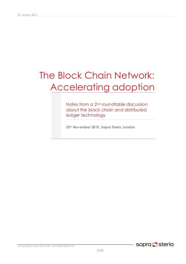 25 January 2016 © Sopra Steria Group, 2016 / Ref. : 20150528-160554-WU 1/10 The Block Chain Network: Accelerating adoption...
