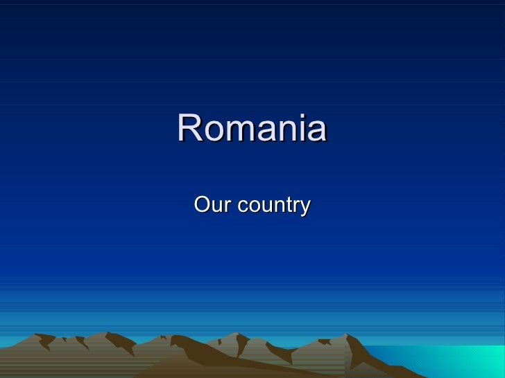 Romania Our country