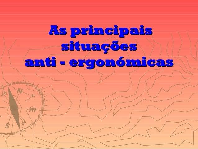 As principaisAs principais situaçõessituações anti - ergonómicasanti - ergonómicas