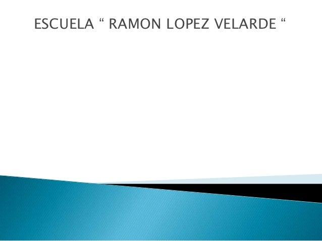 """ESCUELA """" RAMON LOPEZ VELARDE """""""