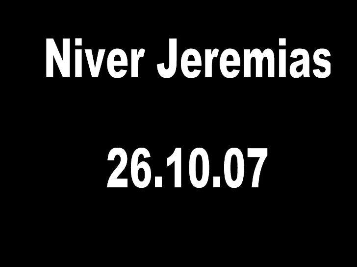 Niver Jeremias 26.10.07