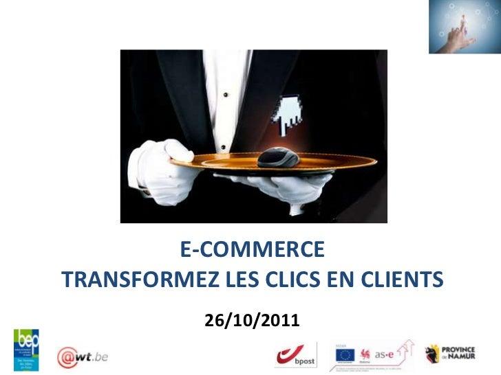 E-COMMERCETRANSFORMEZ LES CLICS EN CLIENTS            26/10/2011