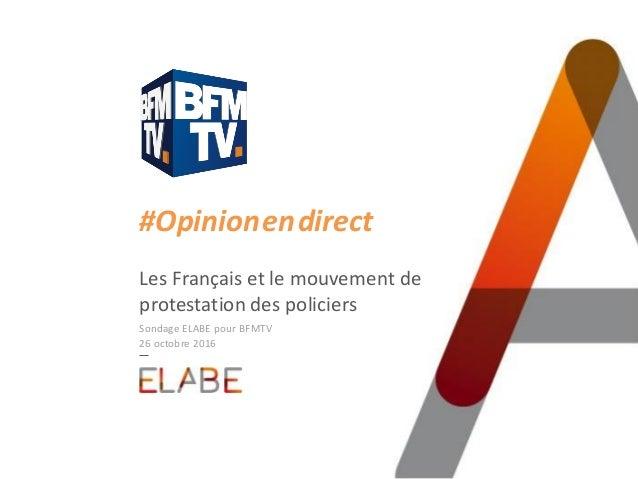#Opinion.en.direct Les Français et le mouvement de protestation des policiers Sondage ELABE pour BFMTV 26 octobre 2016