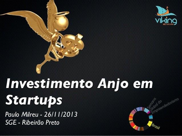 Investimento Anjo em Startups Paulo Milreu - 26/11/2013 SGE - Ribeirão Preto