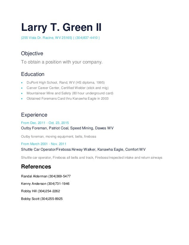 Larry T. Green II {255 Vista Dr. Racine, WV 25165} { (304)837-4410 } Objective To obtain a position with your company. Edu...