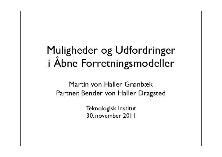 Muligheder og Udfordringeri Åbne Forretningsmodeller     Martin von Haller Grønbæk Partner, Bender von Haller Dragsted    ...