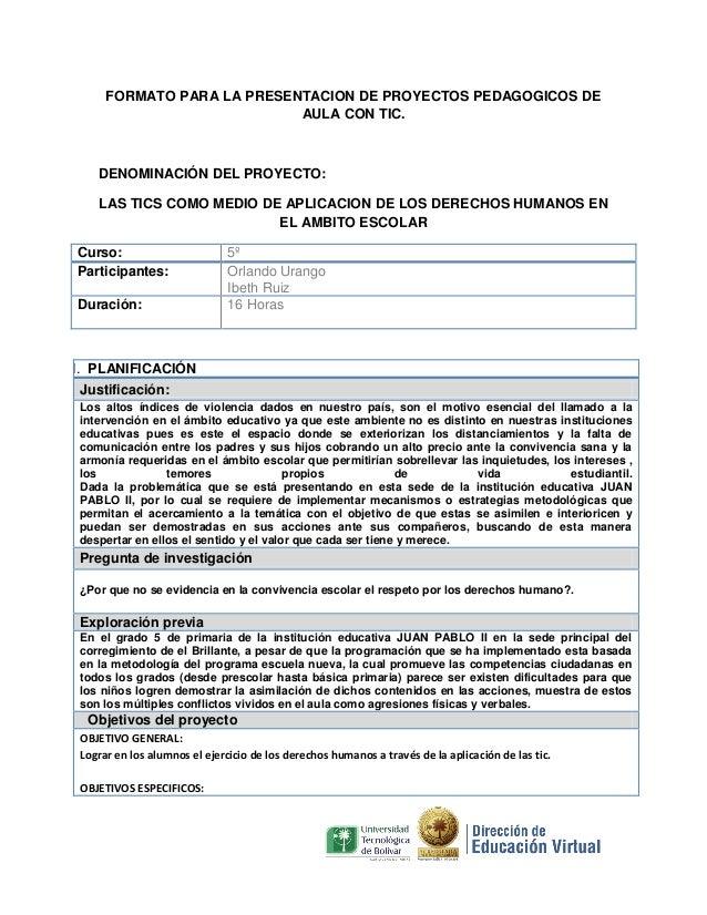 FORMATO PARA LA PRESENTACION DE PROYECTOS PEDAGOGICOS DE AULA CON TIC.  DENOMINACIÓN DEL PROYECTO: LAS TICS COMO MEDIO DE ...