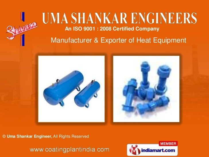 An ISO 9001 : 2008 Certified Company                        Manufacturer & Exporter of Heat Equipment© Uma Shankar Enginee...