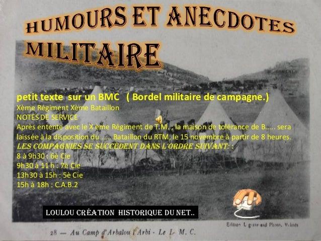 petit texte sur un BMC ( Bordel militaire de campagne.)Xème Régiment Xème BataillonNOTES DE SERVICEAprès entente avec le X...