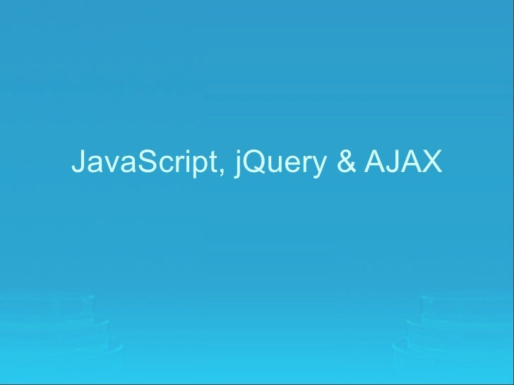 JavaScript, jQuery & AJAX